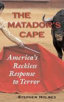 The Matador's Cape: America's Reckless Response to Terror (Hardback)