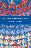 The Natural and the Supernatural in the Middle Ages - The Wiles Lectures (Hardback)