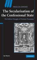 Ideas in Context: The Secularisation of the Confessional State: The Political Thought of Christian Thomasius Series Number 87 (Hardback)