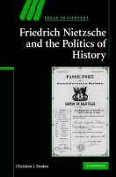 Ideas in Context: Friedrich Nietzsche and the Politics of History Series Number 88 (Hardback)