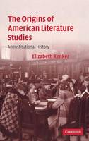 Cambridge Studies in American Literature and Culture: The Origins of American Literature Studies: An Institutional History Series Number 154 (Hardback)