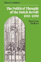 The Political Thought of the Dutch Revolt 1555-1590 - Ideas in Context (Paperback)