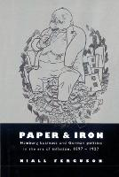 Paper and Iron: Hamburg Business and German Politics in the Era of Inflation, 1897-1927 (Paperback)