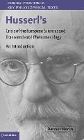 Husserl's Crisis of the European Sciences and Transcendental Phenomenology: An Introduction - Cambridge Introductions to Key Philosophical Texts (Hardback)
