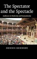 The Spectator and the Spectacle: Audiences in Modernity and Postmodernity (Hardback)