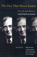 The Fuss That Never Ended: The Life and Work of Geoffrey Blainey (Paperback)