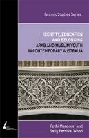 Identity, Education and Belonging: Arab and Muslim Youth in Contemporary Australia (Paperback)