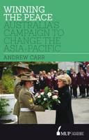 Winning the Peace: Australia's Campaign to Change the Asia-Pacific (Paperback)