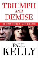 Triumph and Demise: The broken promise of a Labor generation (Paperback)