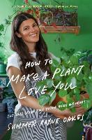 How To Make A Plant Love You: Cultivating Your Personal Green Space (Hardback)