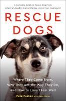 Rescue Dogs: Where They Come from, Why They Act the Way They Do, and How to Love Them Well (Hardback)