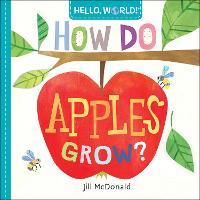 Hello, World! How Do Apples Grow? (Board book)