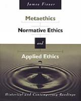 Metaethics, Normative Ethics, and Applied Ethics: Contemporary and Historical Readings (Paperback)