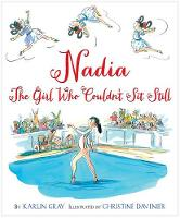 Nadia: The Girl Who Couldn't Sit Still (Hardback)