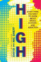 High: Everything You Ever Wanted to Know About Drugs, Alcohol and Addiction