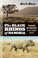 The Black Rhinos of Namibia: Searching for Survivors in the African Desert (Hardback)