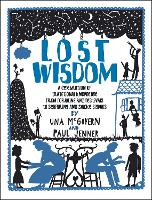 Lost Wisdom: A Celebration of Traditional Knowledge from Foraging and Festivals to Seafring and Smoke Signals (Paperback)