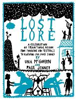Lost Lore: A Celebration of Traditional Wisdom, from Foraging and Festivals to Seafaring and Smoke Signals (Hardback)