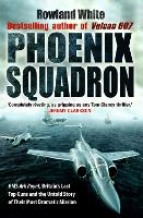 "Phoenix Squadron: HMS ""Ark Royal"", Britain's Last Topguns and the Untold Story of Their Most Dramatic Mission (Paperback)"