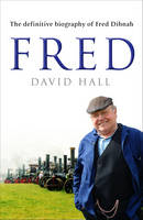 Fred: The Definitive Biography Of Fred Dibnah (Paperback)
