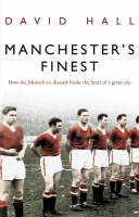 Manchester's Finest: How the Munich air disaster broke the heart of a great city (Paperback)