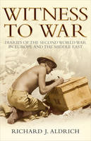 Witness to War: Diaries of the Second World War In Europe and The Middle East (Paperback)
