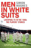 Men in White Suits: Liverpool FC in the 1990s - The Players' Stories (Paperback)