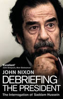 Debriefing the President: The Interrogation of Saddam Hussein (Paperback)
