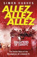 Allez Allez Allez: The Inside Story of the Resurgence of Liverpool FC (Paperback)