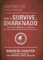 How to Survive a Sharknado and Other Unnatural Disasters: Fight Back When Monsters and Mother Nature Attack (Paperback)