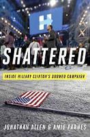 Shattered: Inside Hillary Clinton's Doomed Campaign (Hardback)