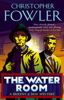 The Water Room: (Bryant & May Book 2) - Bryant & May (Paperback)