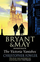 The Victoria Vanishes: (Bryant and May Book 6) - Bryant & May (Paperback)