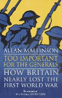 Too Important for the Generals: Losing and Winning the First World War (Paperback)