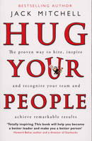 Hug Your People: The Proven Way To Hire, Inspire And Recognize Your Team And Achieve Remarkable Results (Paperback)