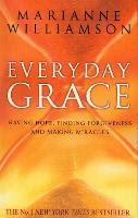 Everyday Grace: Having Hope, Finding Forgiveness And Making Miracles (Paperback)