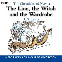 The Chronicles Of Narnia: The Lion, The Witch And The Wardrobe: A BBC Radio 4 full-cast dramatisation (CD-Audio)