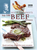Antony Worrall Thompson's Top 100 Beef Recipes (Hardback)