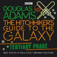The Hitchhiker's Guide To The Galaxy: Tertiary Phase - Hitchhiker's Guide (radio plays) (CD-Audio)