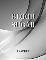 Blood Sugar Tracker: Diabetes Food Journal A Daily Log for Tracking Blood Sugar, Nutrition, and Activity Blood Sugar Log Book Diabetic Daily Log Book (Paperback)