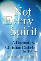 Not Every Spirit: A Dogmatics of Christian Disbelief (Paperback)