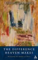 The Difference Heaven Makes: Rehearing the Gospel as News (Hardback)
