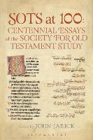 SOTS at 100: Centennial Essays of the Society for Old Testament Study - The Library of Hebrew Bible/Old Testament Studies (Hardback)