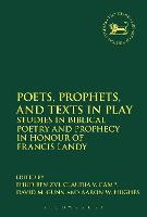 Poets, Prophets, and Texts in Play: Studies in Biblical Poetry and Prophecy in Honour of Francis Landy - The Library of Hebrew Bible/Old Testament Studies (Paperback)