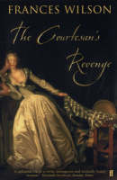 The Courtesan's Revenge: The Life of Harriette Wilson, the Woman Who Blackmailed the King (Paperback)