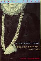Material Girl: Bess Of Hardwick (Paperback)
