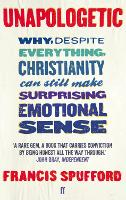 Unapologetic: Why, despite everything, Christianity can still make surprising emotional sense (Paperback)