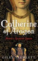 Catherine of Aragon: Henry'S Spanish Queen (Hardback)