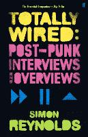 Totally Wired: Postpunk Interviews and Overviews (Paperback)