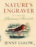 Nature's Engraver: A Life of Thomas Bewick (Hardback)
